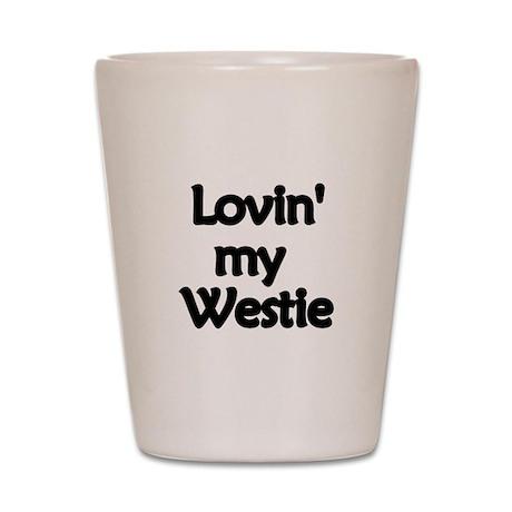 Lovin' My Westie Shot Glass