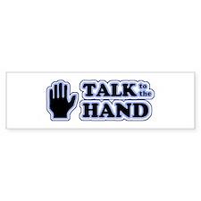 Talk to the Hand Bumper Bumper Sticker