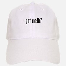 Got Meth? Baseball Baseball Cap