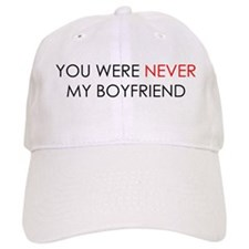You Were Never Boyfriend Baseball Cap