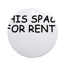 This Space for Rent Ornament (Round)