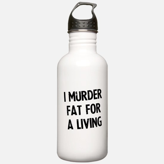 I murder fat for a living Water Bottle
