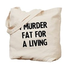I murder fat for a living Tote Bag