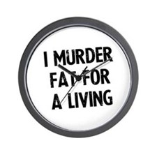 I murder fat for a living Wall Clock