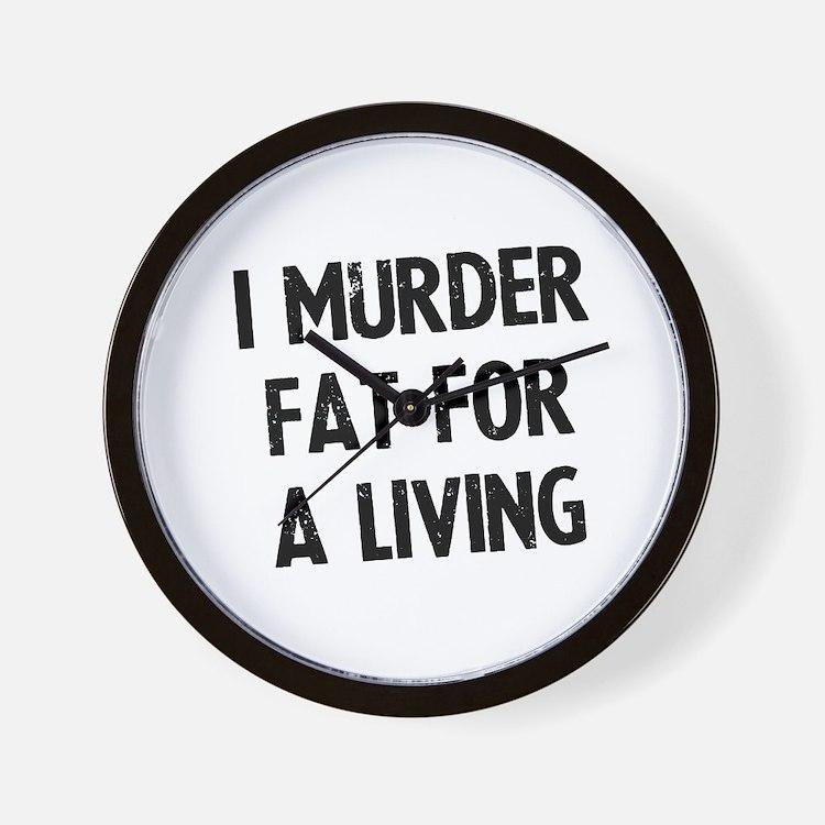 I murder fat for a living Wall Clock