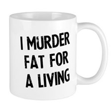 I murder fat for a living Mug