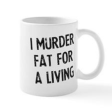 I murder fat for a living Mug
