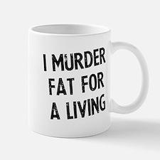 I murder fat for a living Small Small Mug