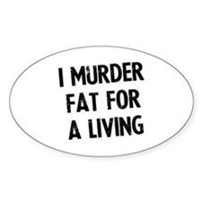 I murder fat for a living Decal