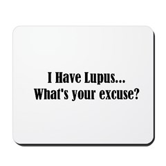 I Have Lupus... What's Your E Mousepad