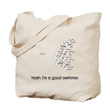 Yeah. I'm a good swimmer. Tote Bag