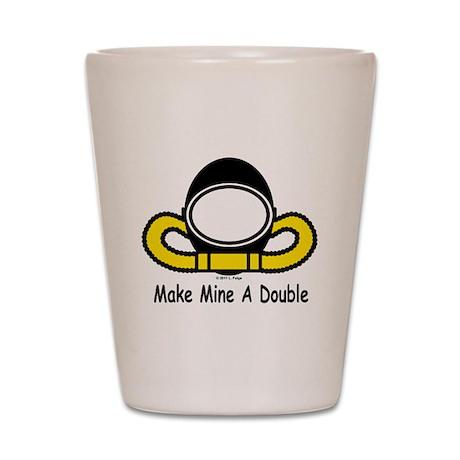 Make Mine A Double Shot Glass