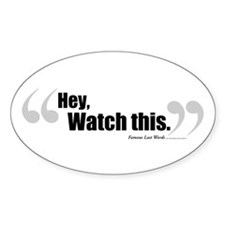 Hey, Watch This. Oval Decal