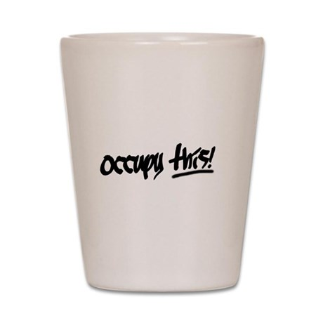 Occupy This! Shot Glass