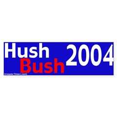Hush Bush 2004 Bumper Bumper Sticker