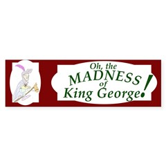 Madness of King George Bumper Sticker