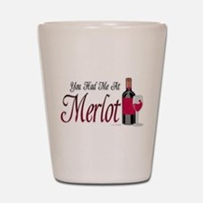 You Had Me At Merlot Shot Glass