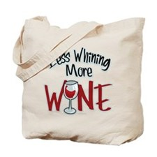 Less Whining More Wine Tote Bag