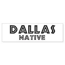 Dallas Native Bumper Bumper Sticker