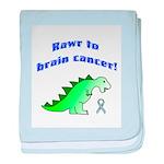 Rawr to Brain Cancer! baby blanket