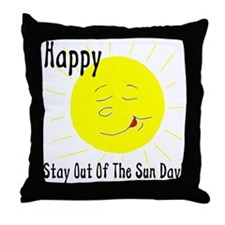 Happy Stay Out Of The Sun Day Throw Pillow