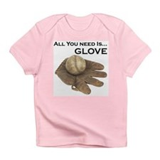 All You Need Is Glove Baseball. Infant T-Shirt