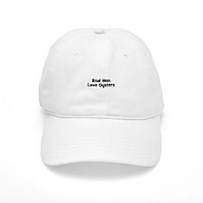 Real Men Love Oysters Baseball Cap