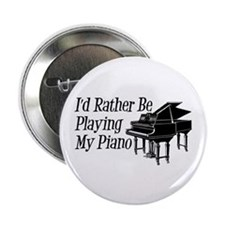 "I'd Rather Be Playing My Piano 2.25"" Button"