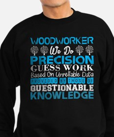 Woodworker Do Precision Work Unreliable Sweatshirt
