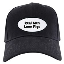 Real Men Love Pigs Baseball Hat