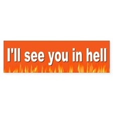 in hell... Bumper Bumper Sticker