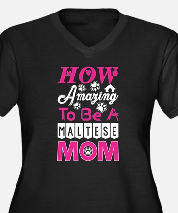 How Amazing To Be A Maltese Mom Plus Size T-Shirt