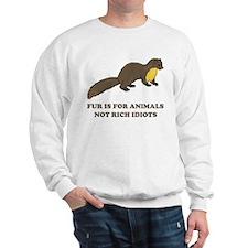 Fur is for animals Sweatshirt