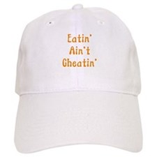 Eatin' Ain't Cheatin' Baseball Cap