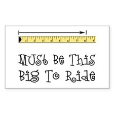 Must Be This Big To Ride Rectangle Decal