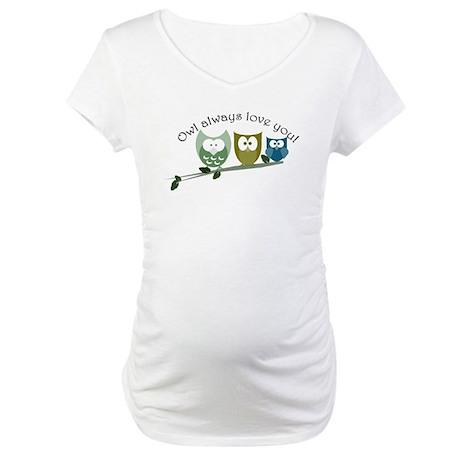 Owl always love you! Maternity T-Shirt