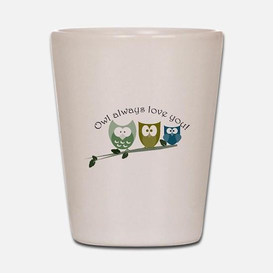 Owl always love you! Shot Glass
