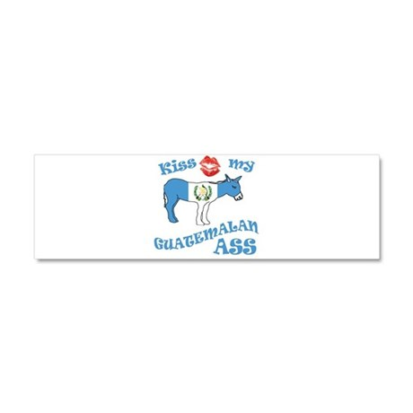 Kiss my Guatemalan ASS Car Magnet 10 x 3