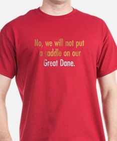 No saddle for our Great Dane T-Shirt
