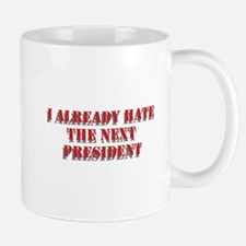 I hate the next president Mug