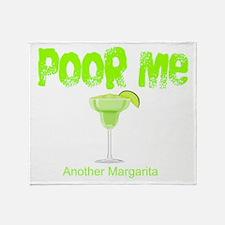 Poor Me Another Margarita Throw Blanket