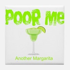 Poor Me Another Margarita Tile Coaster