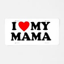 I LOVE MY MAMA Aluminum License Plate