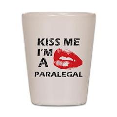 Kiss me I'm a Paralegal Shot Glass