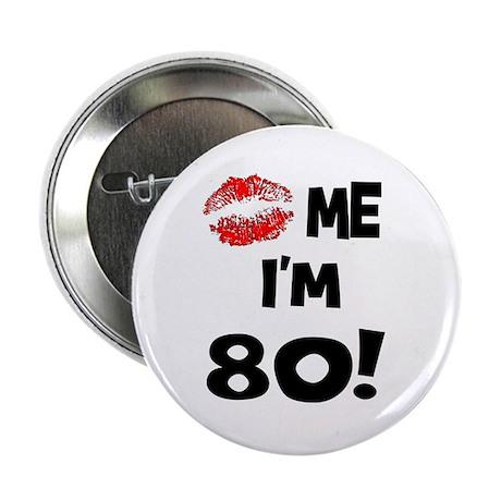 Kiss Me I'm 80 Button
