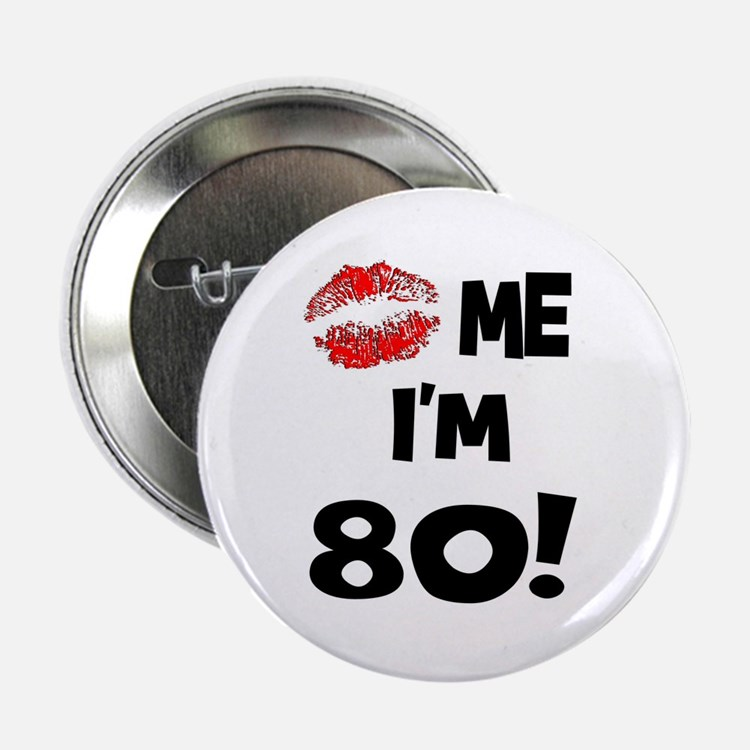 Kiss Me I'm 80 Button