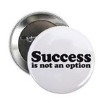 "Success is not an option 2.25"" Button"