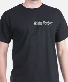 Wish you were beer Black T-Shirt