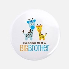"Giraffe going to be a Big Brother 3.5"" Button"