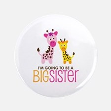 "Giraffe going to be a Big Sister 3.5"" Button"